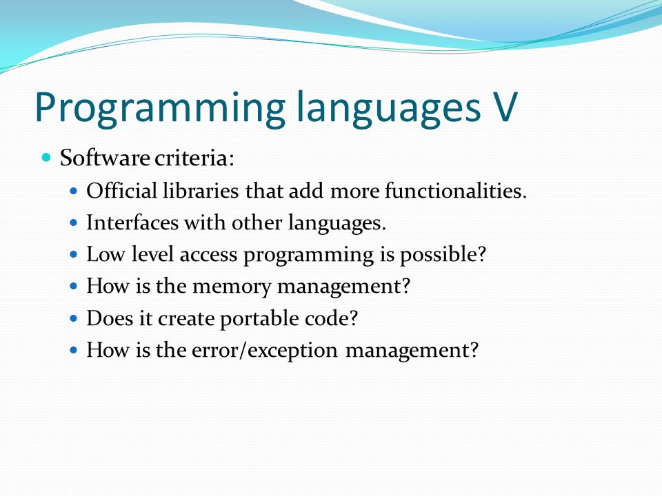 Programming languages V Software criteria: Official libraries that add more functionalities. Interfaces with other languages. Low level access program
