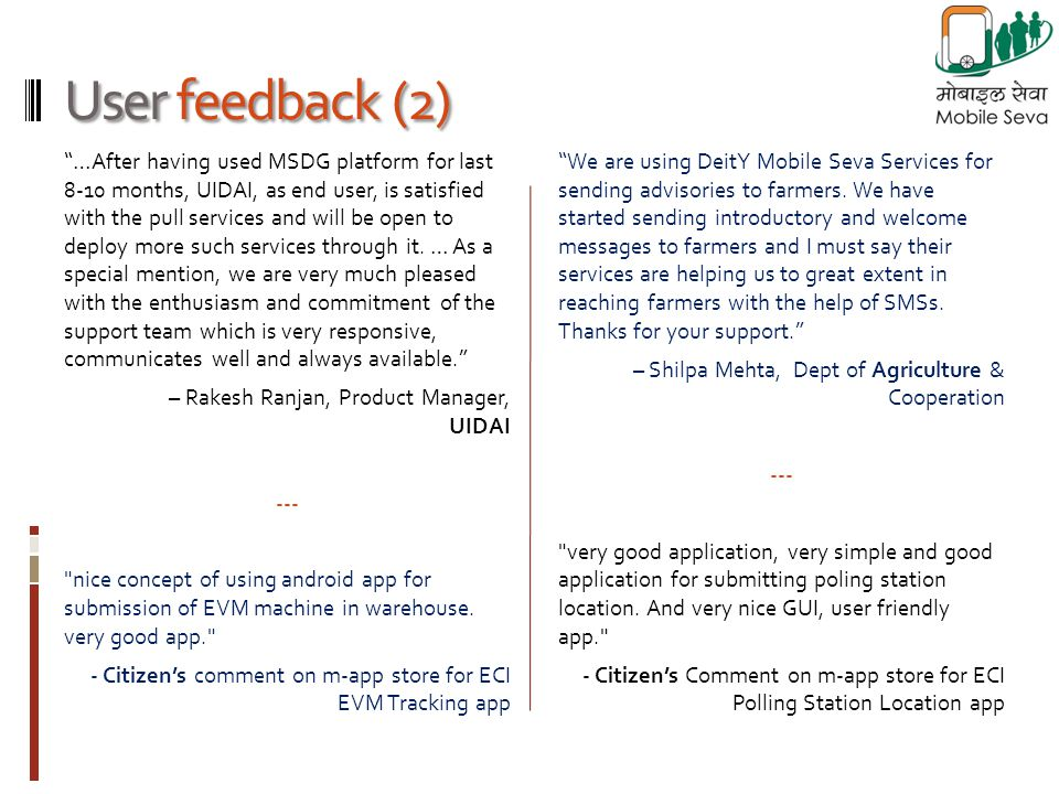 …After having used MSDG platform for last 8-10 months, UIDAI, as end user, is satisfied with the pull services and will be open to deploy more such services through it.