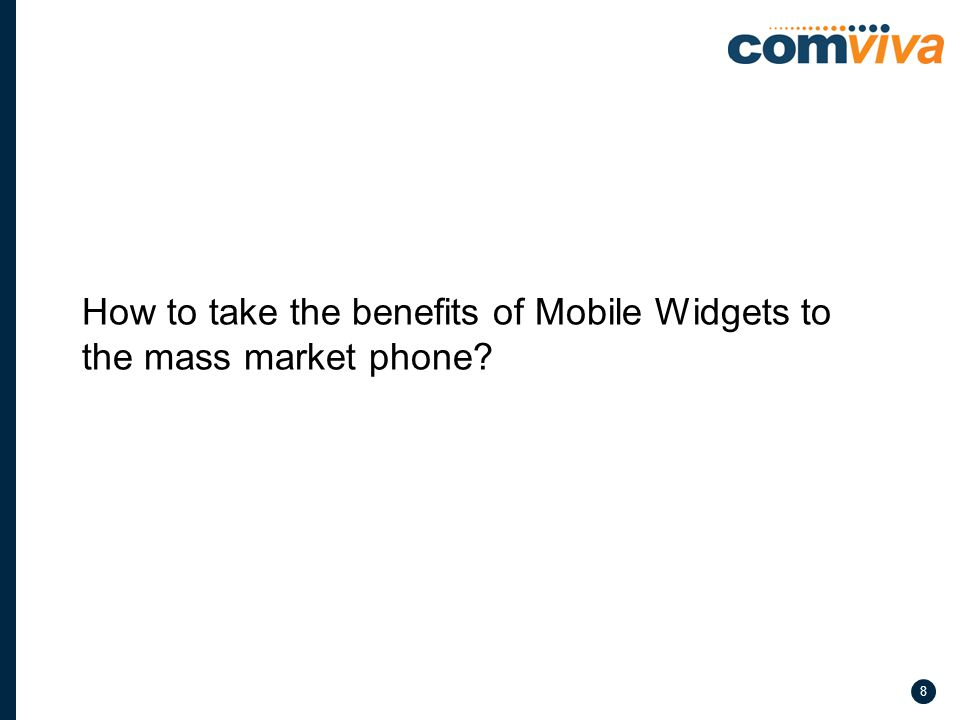 8 How to take the benefits of Mobile Widgets to the mass market phone