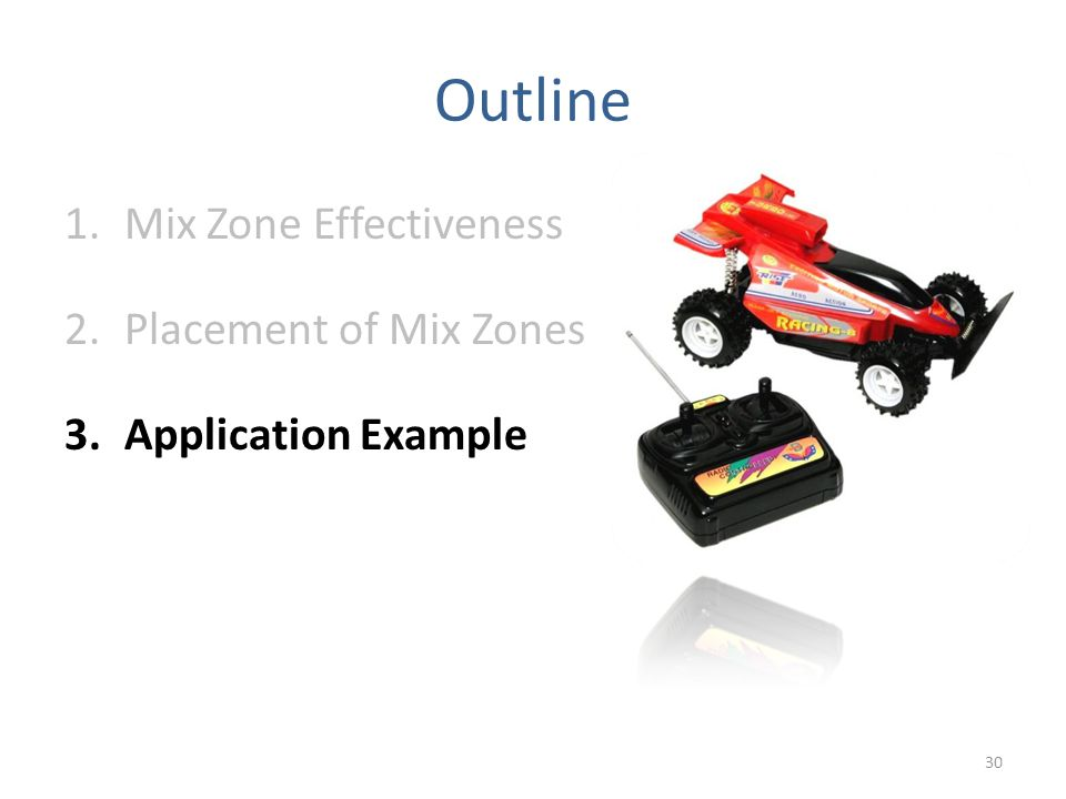 Outline 1.Mix Zone Effectiveness 2.Placement of Mix Zones 3.Application Example 30