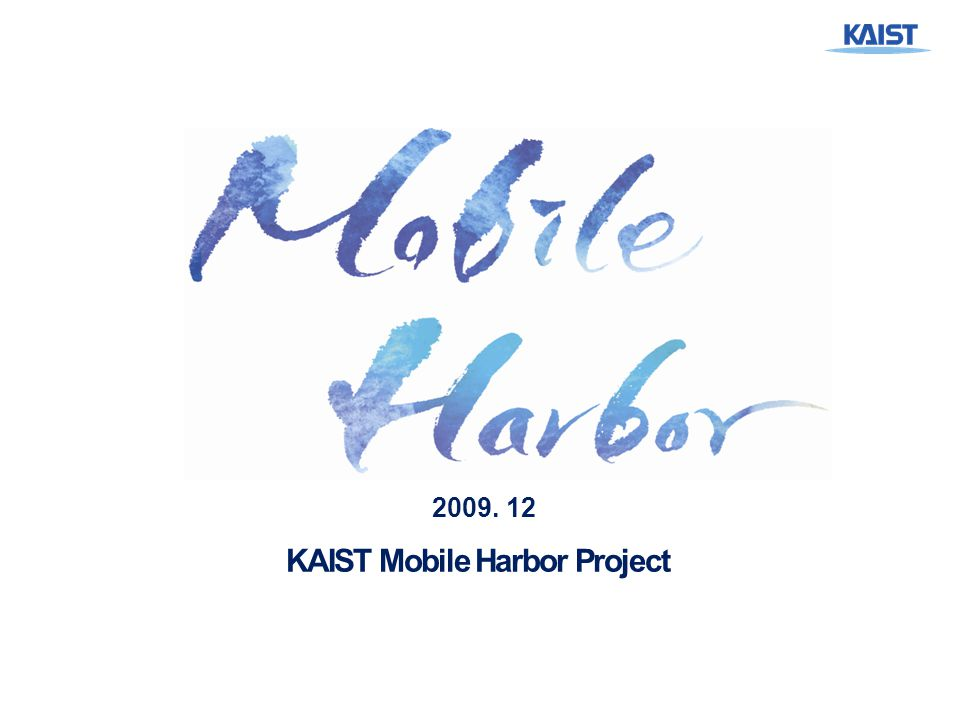 /22 1 KAIST Mobile Harbor Project 2009. 12