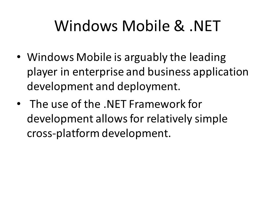 Windows Mobile &.NET Windows Mobile is arguably the leading player in enterprise and business application development and deployment.