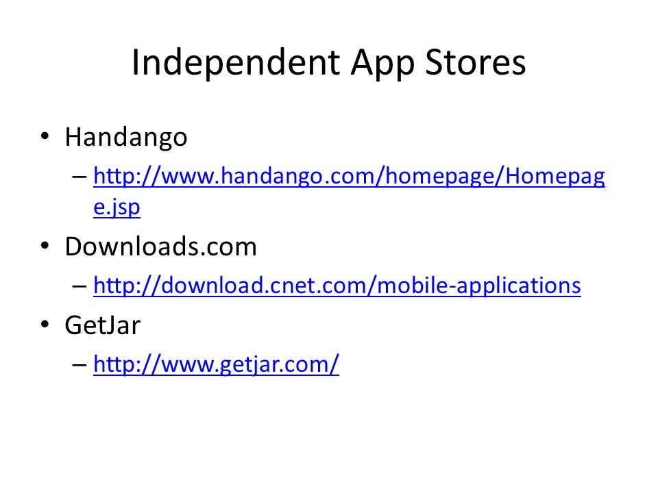 Independent App Stores Handango – http://www.handango.com/homepage/Homepag e.jsp http://www.handango.com/homepage/Homepag e.jsp Downloads.com – http://download.cnet.com/mobile-applications http://download.cnet.com/mobile-applications GetJar – http://www.getjar.com/ http://www.getjar.com/