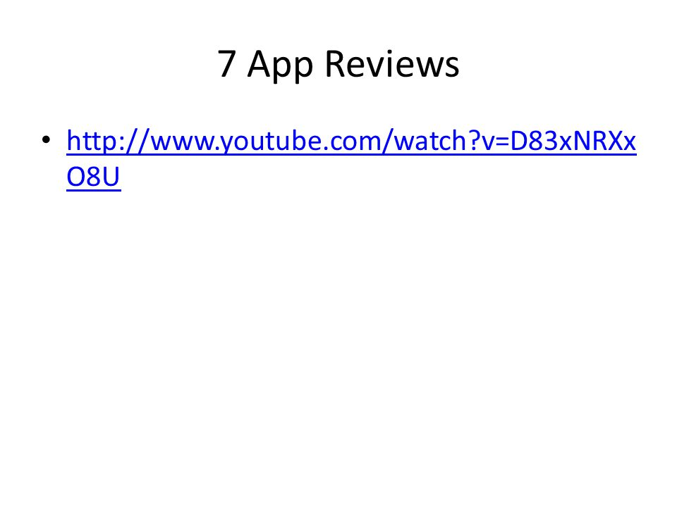 7 App Reviews http://www.youtube.com/watch?v=D83xNRXx O8U http://www.youtube.com/watch?v=D83xNRXx O8U
