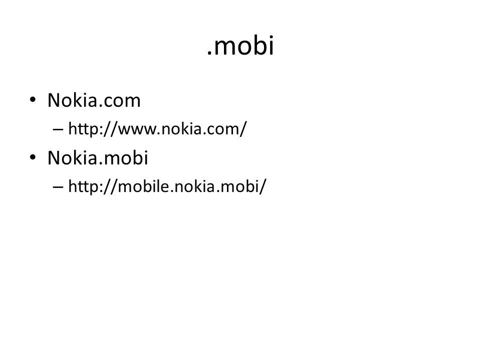 .mobi Nokia.com – http://www.nokia.com/ Nokia.mobi – http://mobile.nokia.mobi/