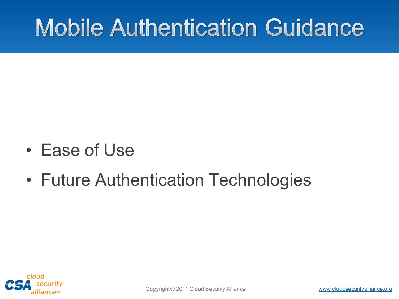 www.cloudsecurityalliance.org Copyright © 2011 Cloud Security Alliance Ease of Use Future Authentication Technologies