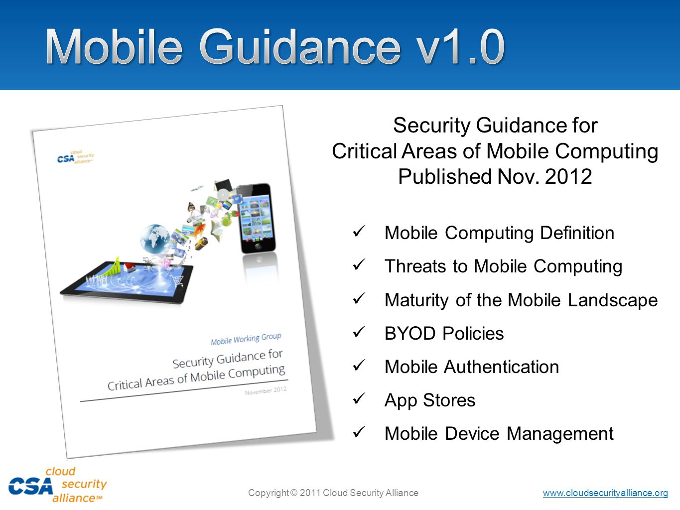 www.cloudsecurityalliance.org Copyright © 2011 Cloud Security Alliance Security Guidance for Critical Areas of Mobile Computing Published Nov. 2012 Mo