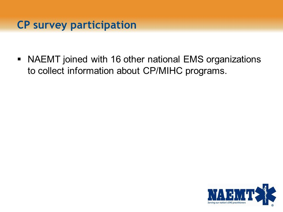CP survey participation NAEMT joined with 16 other national EMS organizations to collect information about CP/MIHC programs.