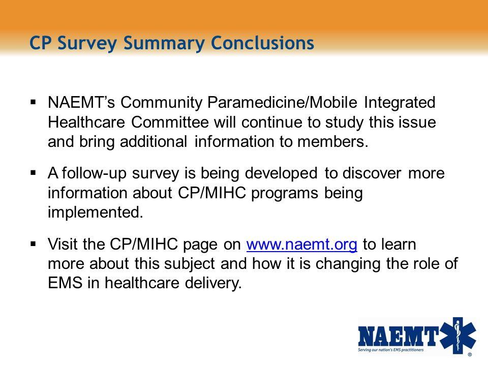 CP Survey Summary Conclusions NAEMTs Community Paramedicine/Mobile Integrated Healthcare Committee will continue to study this issue and bring additio