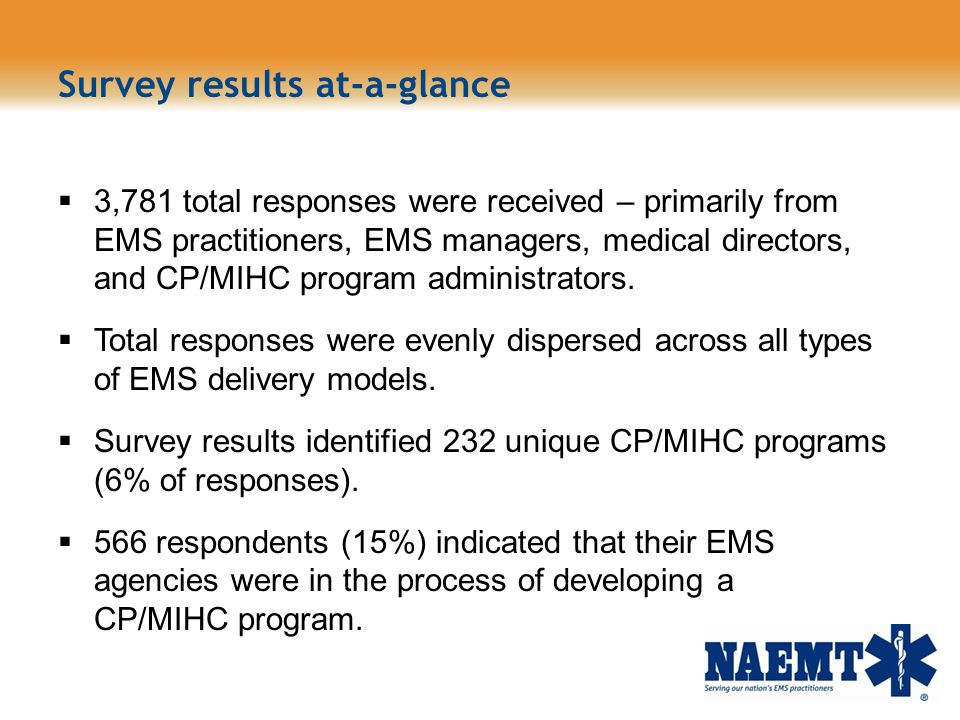 Survey results at-a-glance 3,781 total responses were received – primarily from EMS practitioners, EMS managers, medical directors, and CP/MIHC progra