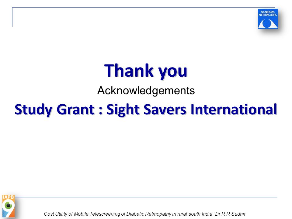 Thank you Acknowledgements Study Grant : Sight Savers International