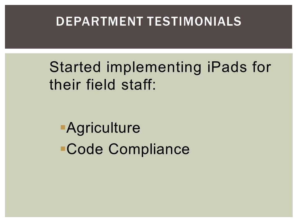Started implementing iPads for their field staff: Agriculture Code Compliance DEPARTMENT TESTIMONIALS