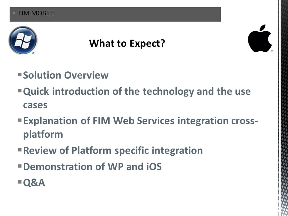 Solution Overview Quick introduction of the technology and the use cases Explanation of FIM Web Services integration cross- platform Review of Platfor