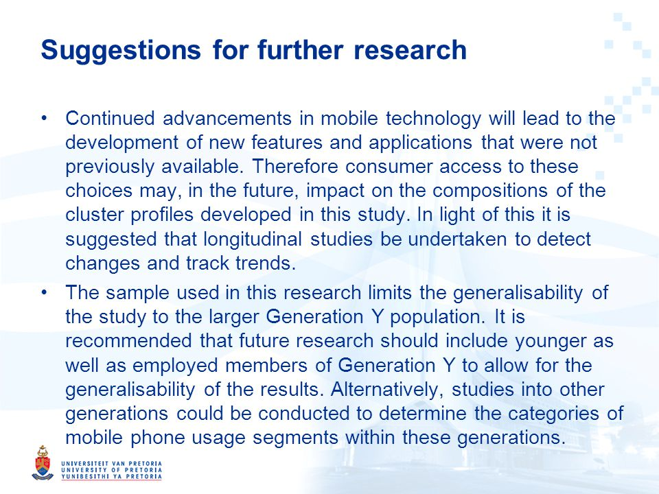 Suggestions for further research Continued advancements in mobile technology will lead to the development of new features and applications that were not previously available.