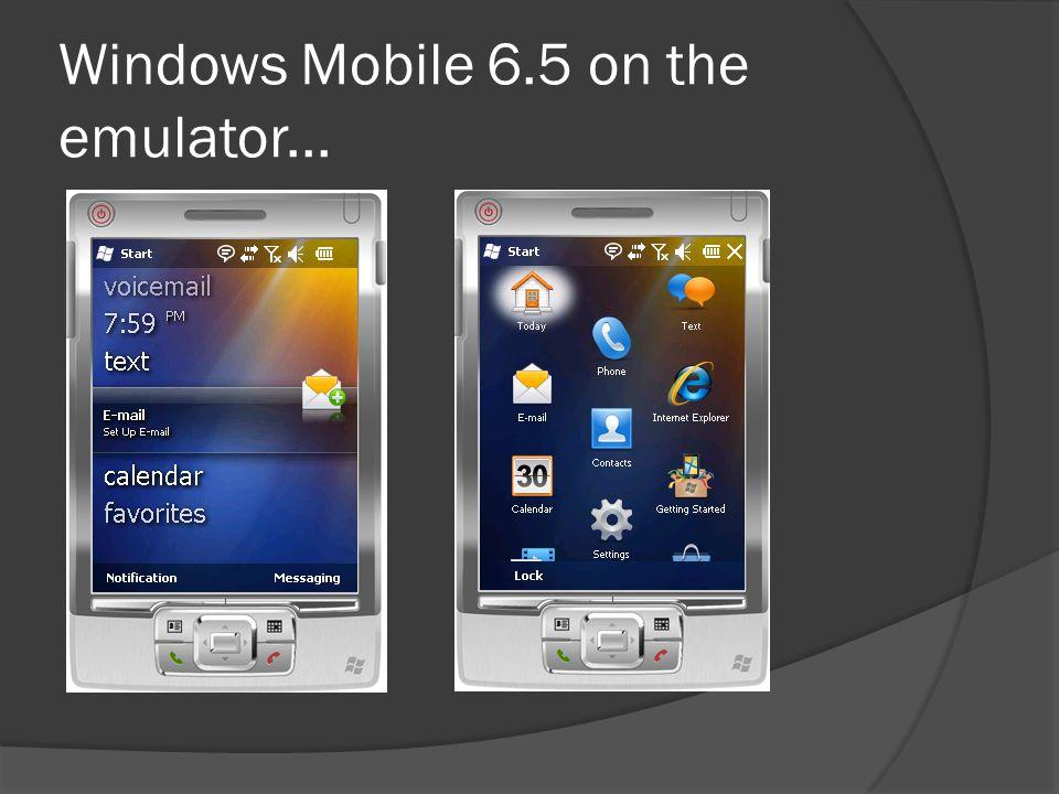 Windows Mobile 6.5 on the emulator...
