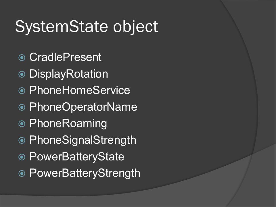 SystemState object CradlePresent DisplayRotation PhoneHomeService PhoneOperatorName PhoneRoaming PhoneSignalStrength PowerBatteryState PowerBatteryStr