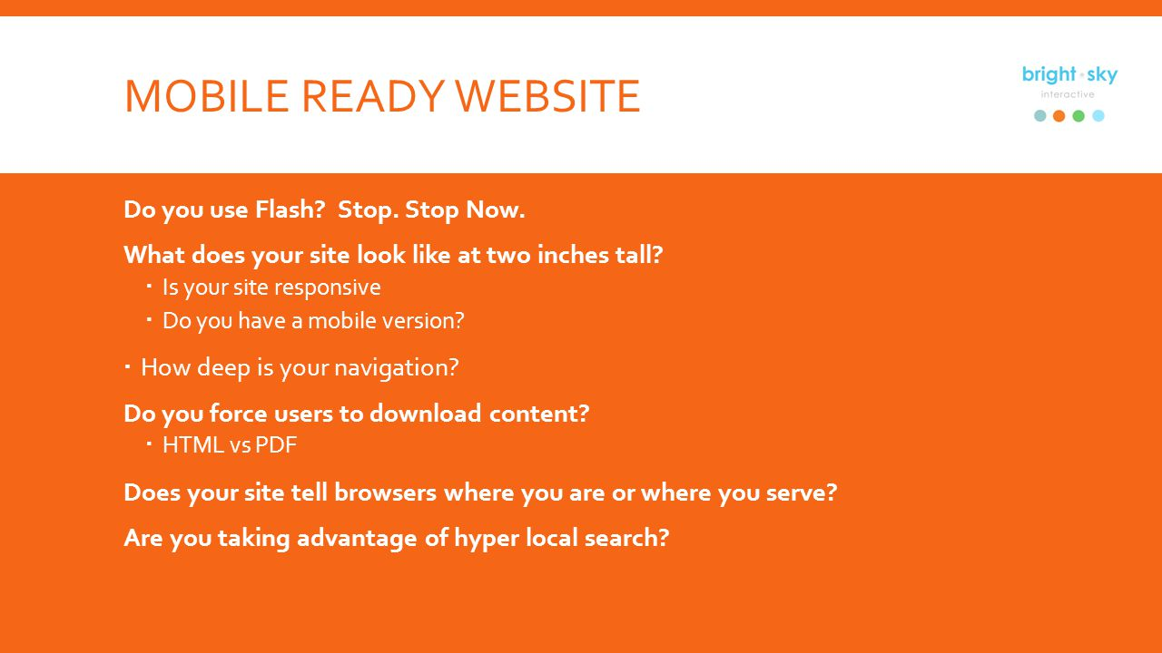 MOBILE READY WEBSITE Do you use Flash. Stop. Stop Now.