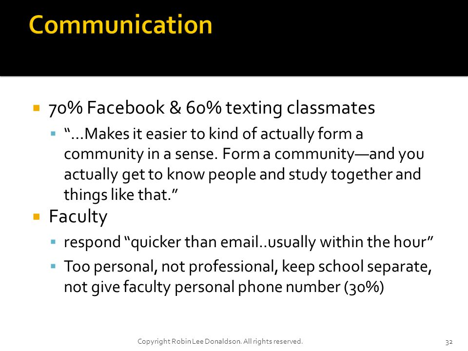 70% Facebook & 60% texting classmates …Makes it easier to kind of actually form a community in a sense.