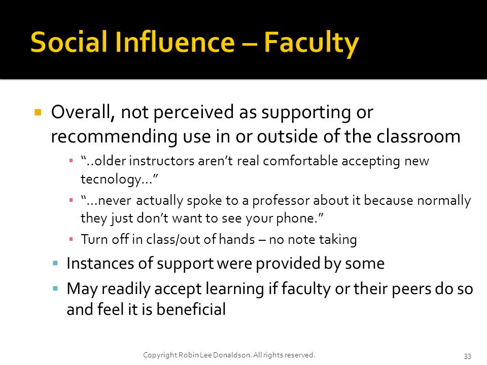 Overall, not perceived as supporting or recommending use in or outside of the classroom..older instructors arent real comfortable accepting new tecnology… …never actually spoke to a professor about it because normally they just dont want to see your phone.