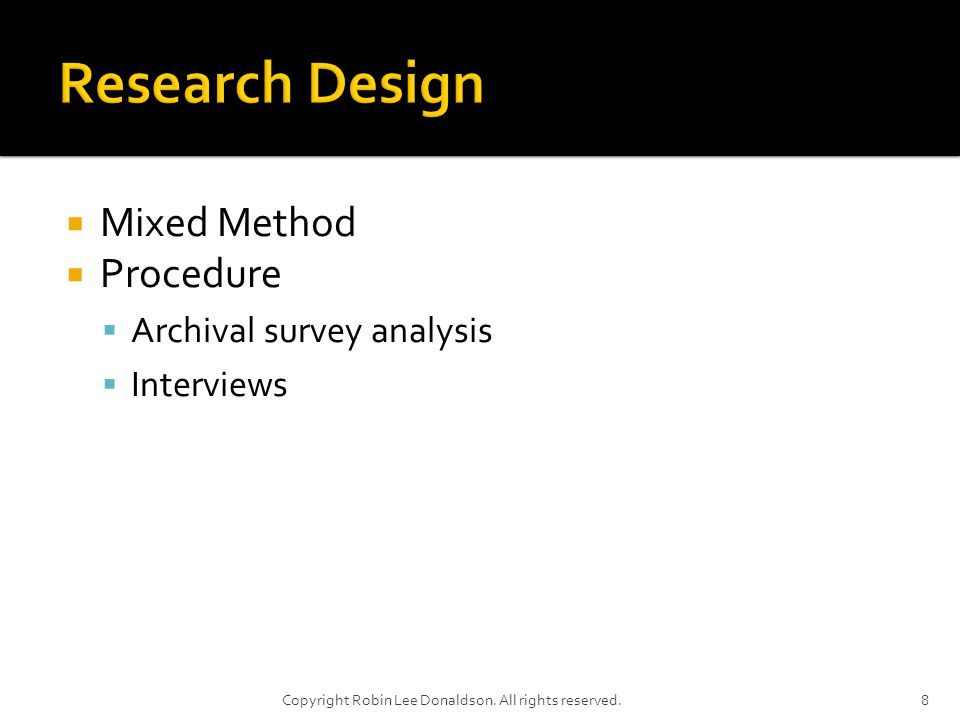 Mixed Method Procedure Archival survey analysis Interviews 8Copyright Robin Lee Donaldson.