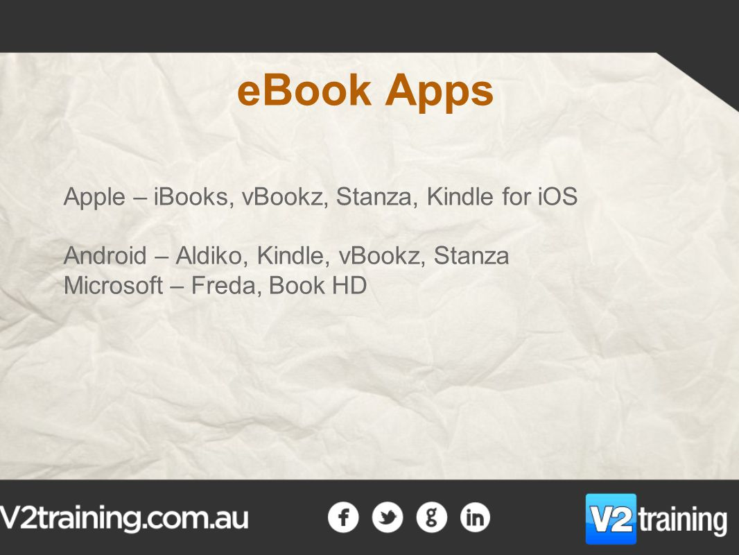 eBook Apps Apple – iBooks, vBookz, Stanza, Kindle for iOS Android – Aldiko, Kindle, vBookz, Stanza Microsoft – Freda, Book HD
