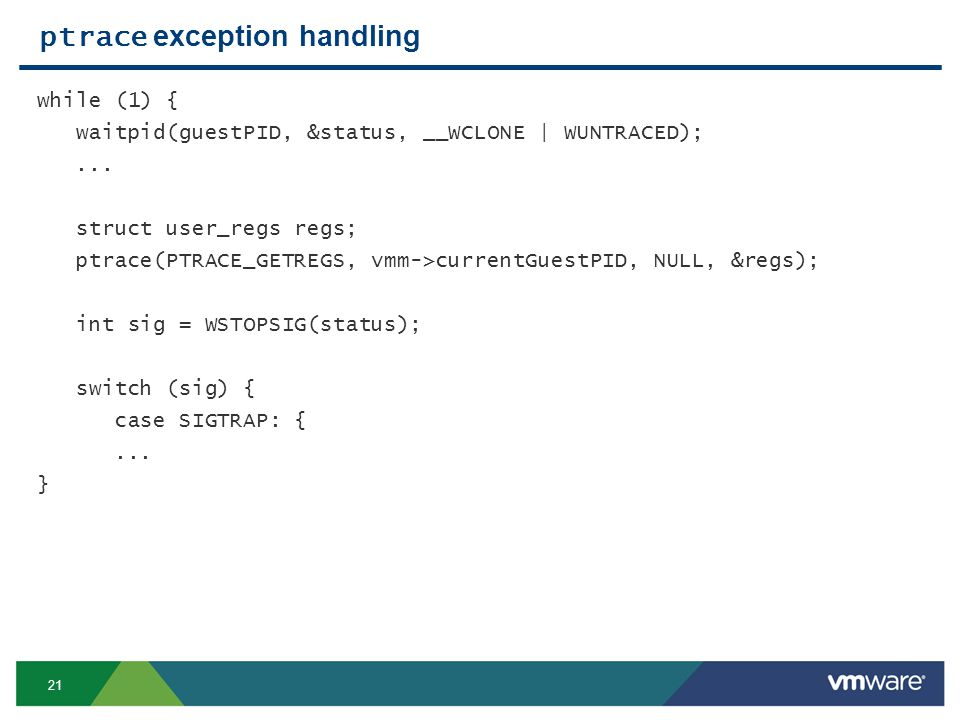 21 ptrace exception handling while (1) { waitpid(guestPID, &status, __WCLONE | WUNTRACED);...