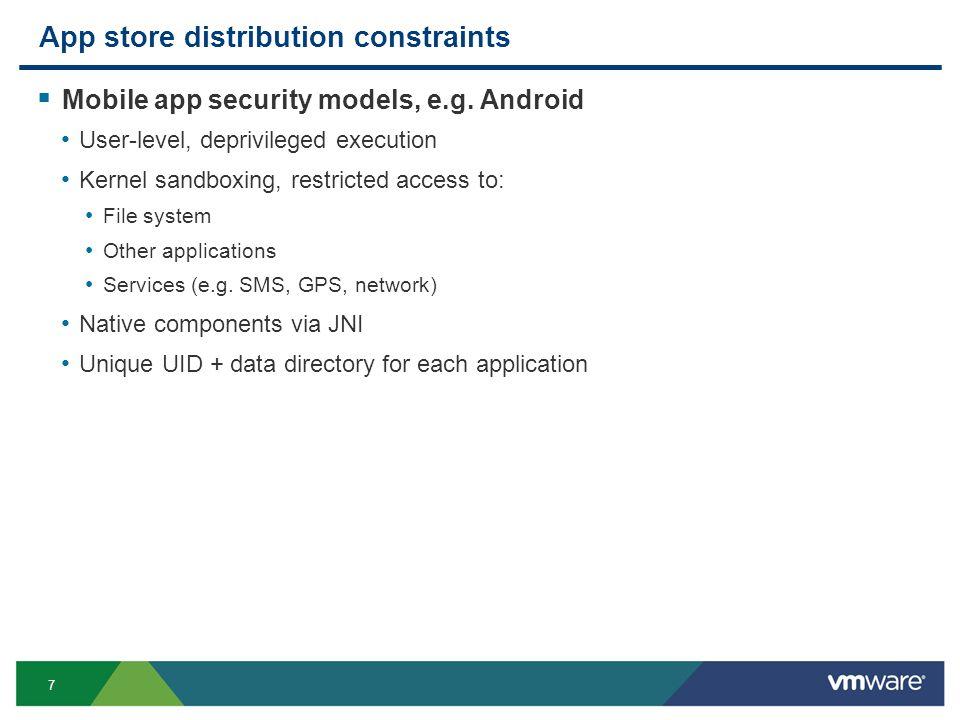 7 App store distribution constraints Mobile app security models, e.g.