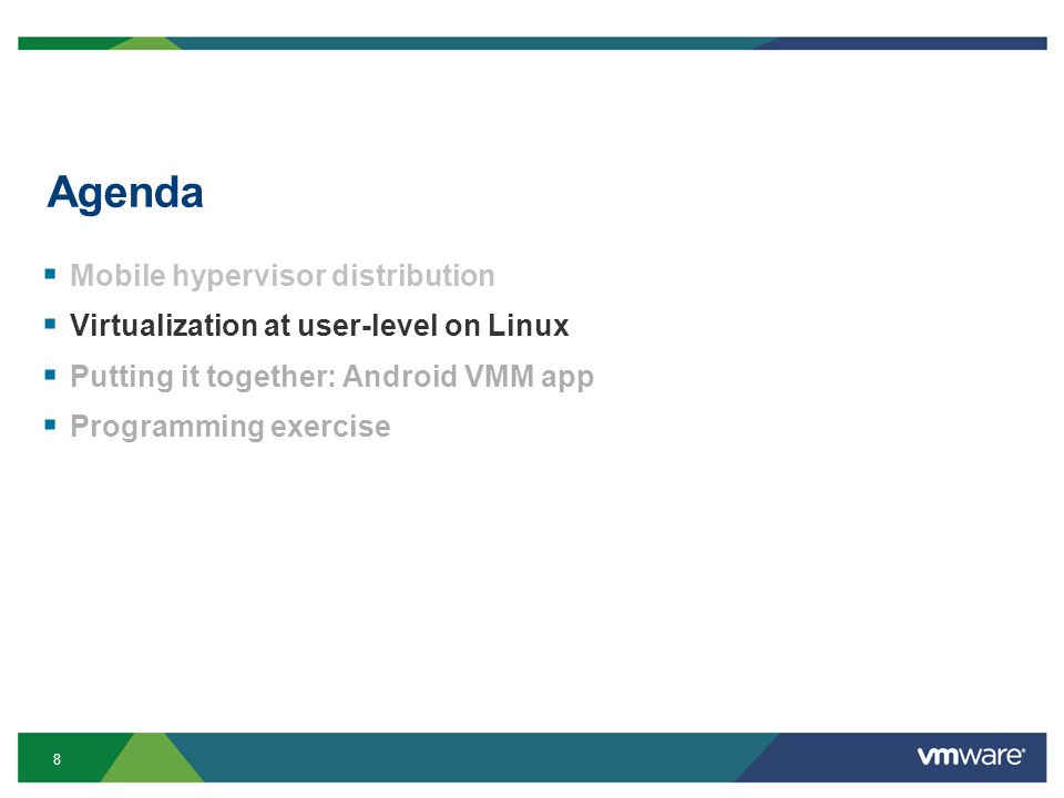 8 Agenda Mobile hypervisor distribution Virtualization at user-level on Linux Putting it together: Android VMM app Programming exercise