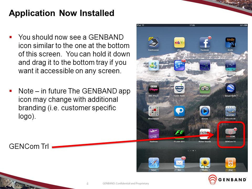 4 Application Now Installed You should now see a GENBAND icon similar to the one at the bottom of this screen. You can hold it down and drag it to the