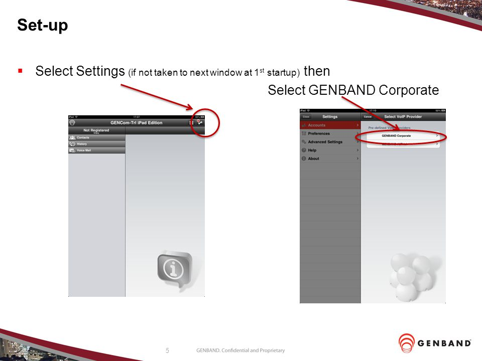 5 Set-up Select Settings (if not taken to next window at 1 st startup) then Select GENBAND Corporate