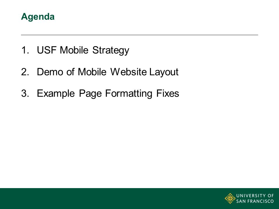 Agenda 1.USF Mobile Strategy 2.Demo of Mobile Website Layout 3.Example Page Formatting Fixes