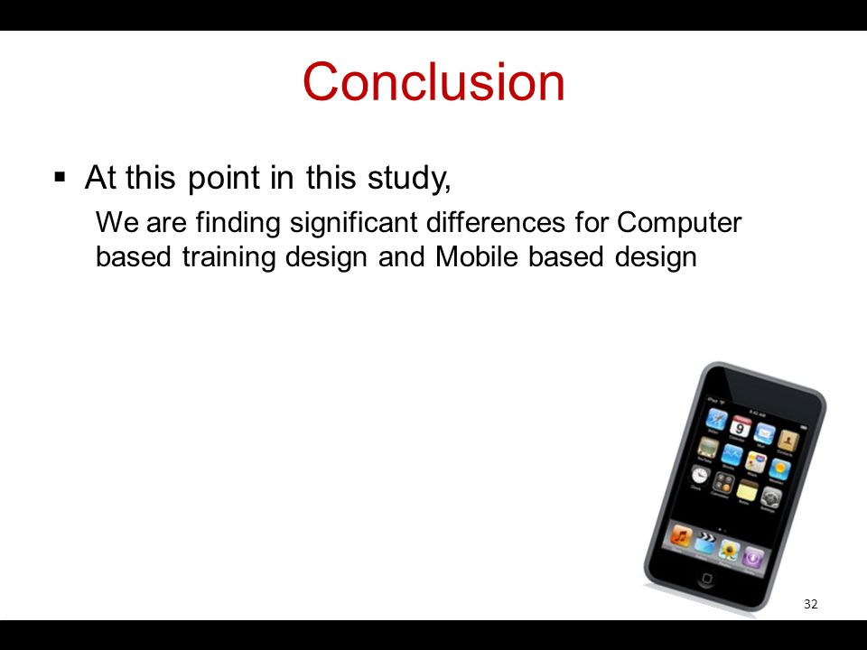Conclusion At this point in this study, We are finding significant differences for Computer based training design and Mobile based design 32