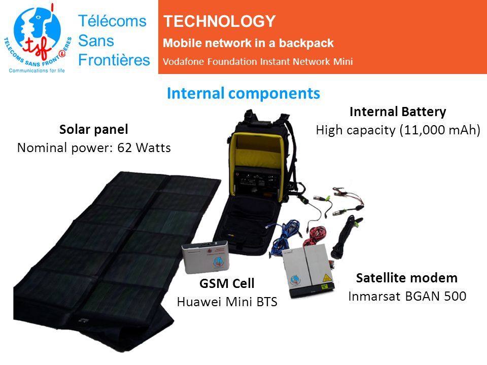 Télécoms Sans Frontières Solar panel Nominal power: 62 Watts GSM Cell Huawei Mini BTS Satellite modem Inmarsat BGAN 500 Internal Battery High capacity