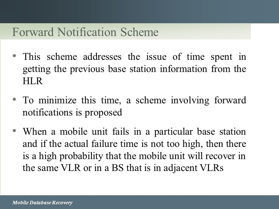 Mobile Database Recovery Forward Notification Scheme This scheme addresses the issue of time spent in getting the previous base station information fr