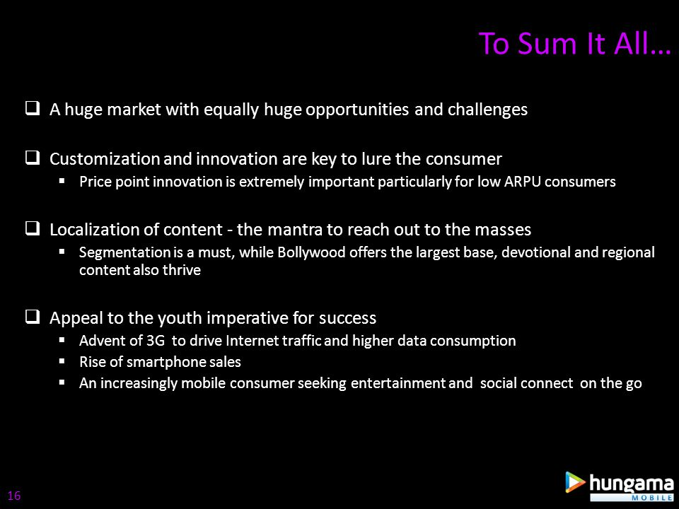 A huge market with equally huge opportunities and challenges Customization and innovation are key to lure the consumer Price point innovation is extre