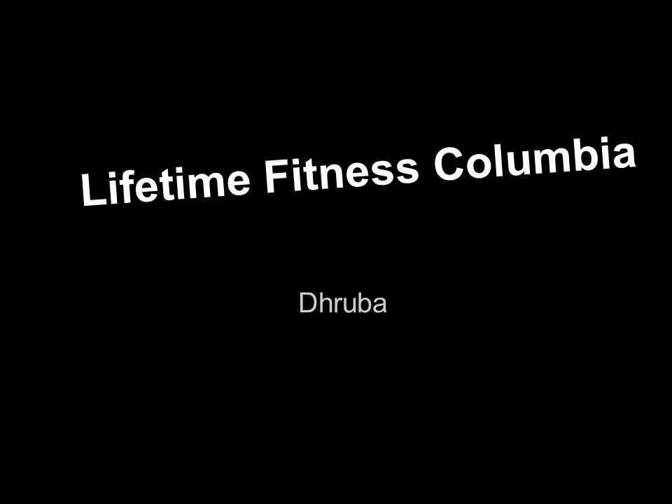 Lifetime Fitness Columbia Dhruba