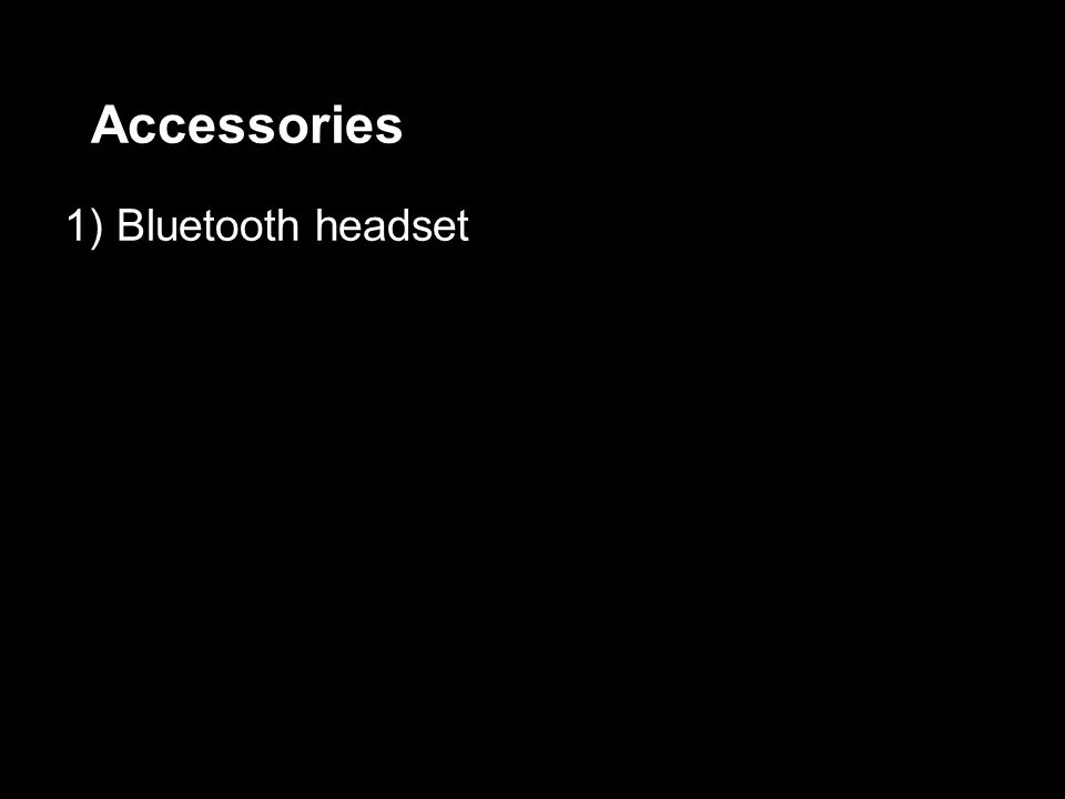 Accessories 1) Bluetooth headset