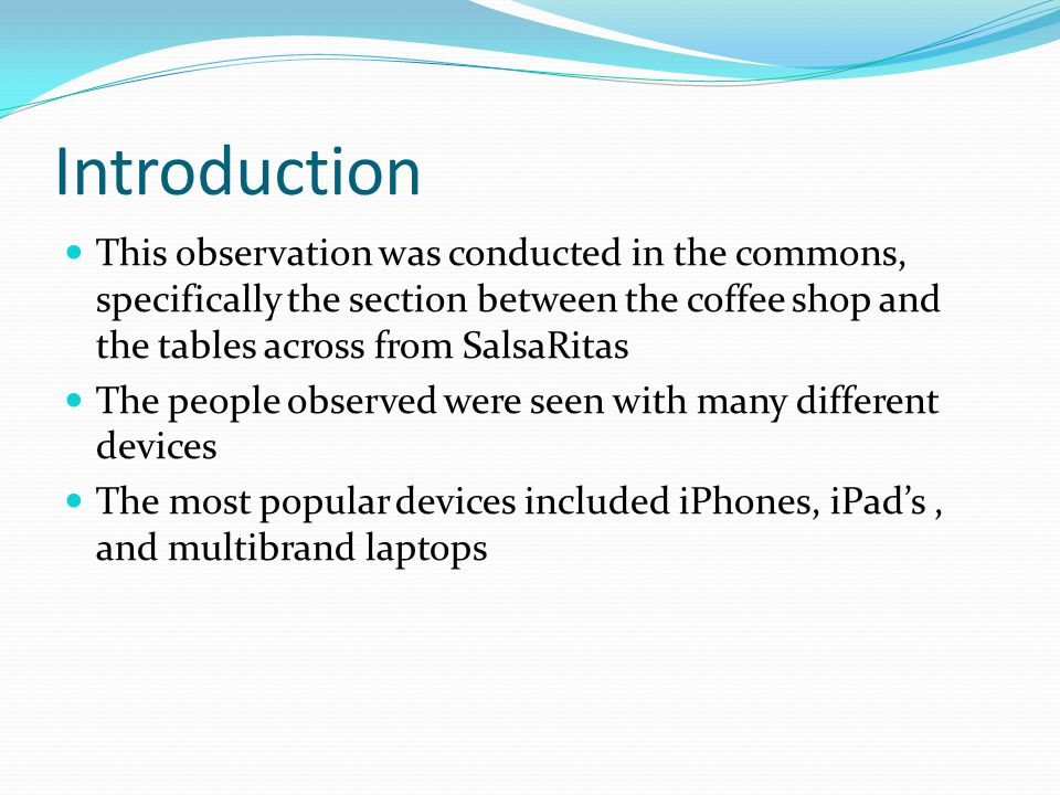 Device: 1) Smart Phone 2) E-Reader 3) MP3 play 4) Tablet 5) Heart rate tracking device 6) Smartwatch 7) Laptop