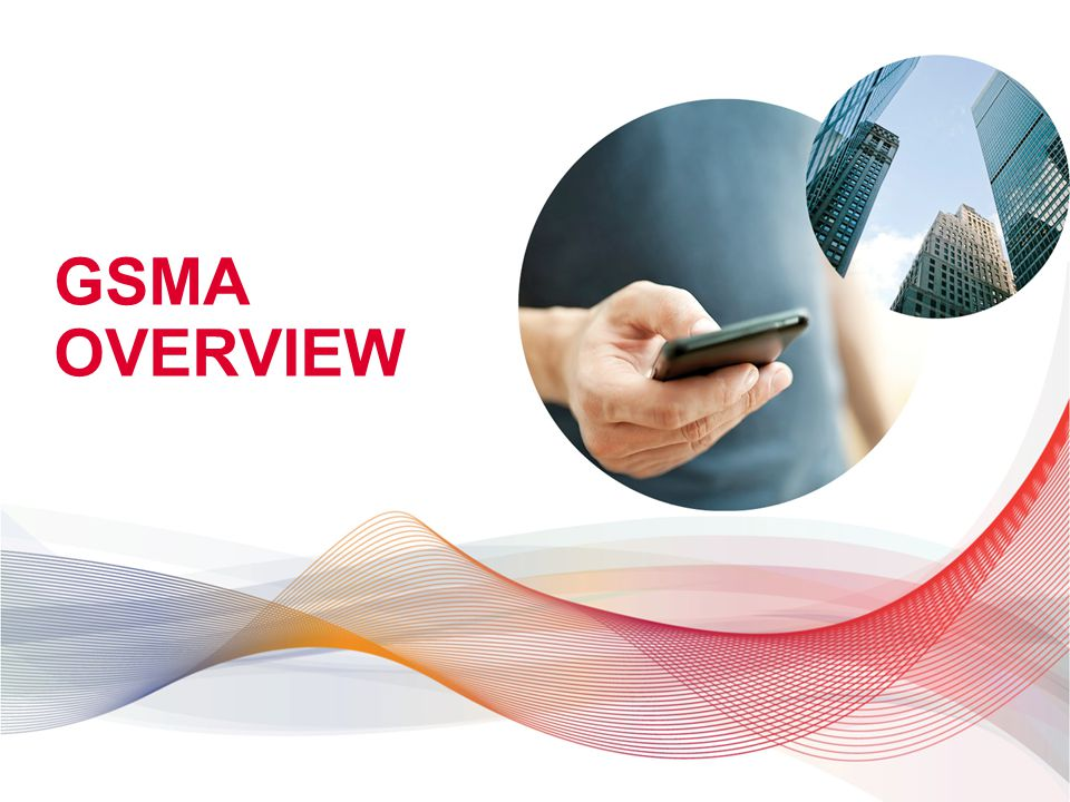 GSMA OVERVIEW