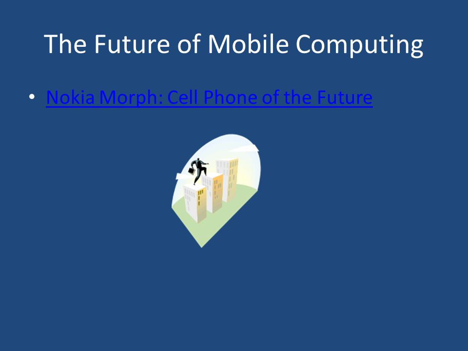 The Future of Mobile Computing Nokia Morph: Cell Phone of the Future