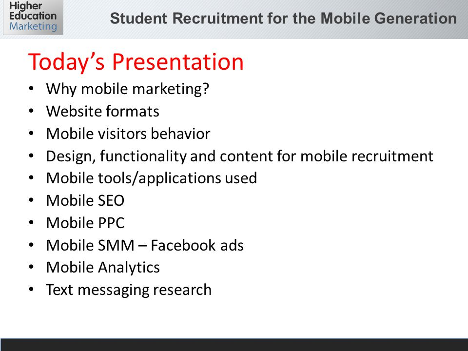 Student Recruitment for the Mobile Generation Mobile SEO ABCS Mobile Friendly Pages are a must Think Local Search Include GEO elements in Page Titles, Headings and Content Dont forget to optimize your Google Listing Mobile SEO Rankings are often different than on Desktops