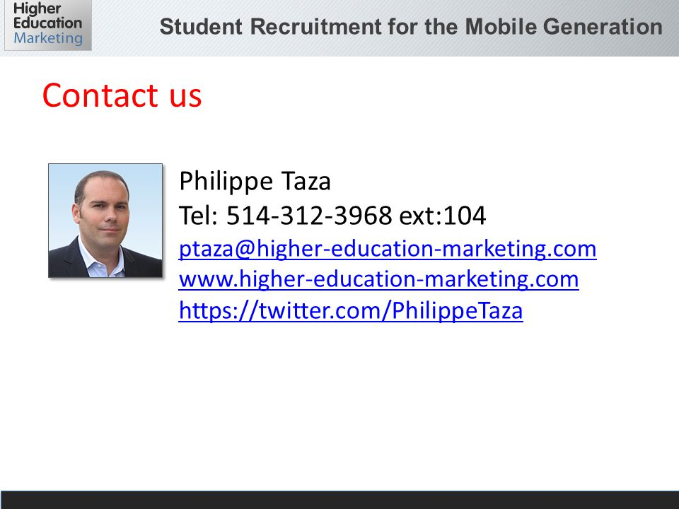 Student Recruitment for the Mobile Generation Philippe Taza Tel: 514-312-3968 ext:104 ptaza@higher-education-marketing.com www.higher-education-market
