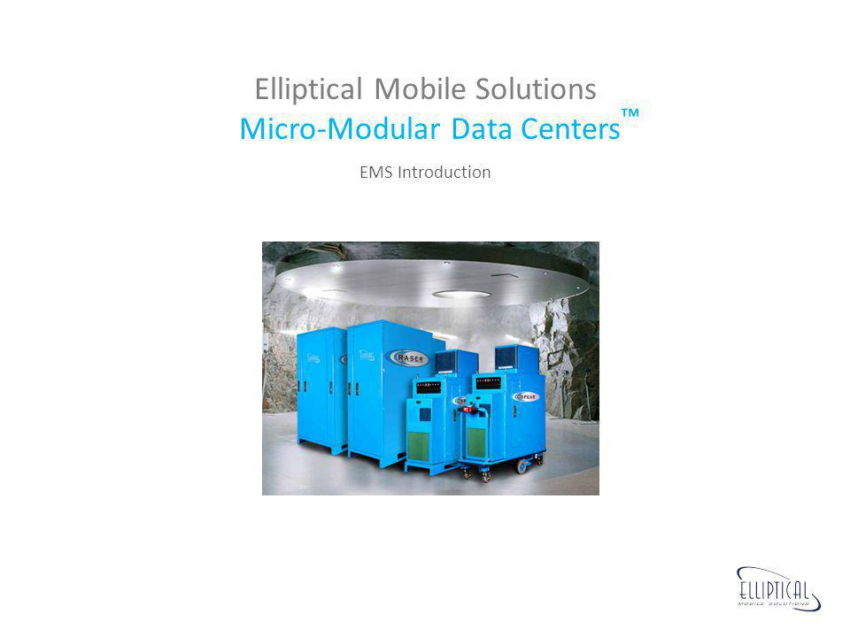 Elliptical Mobile Solutions Micro-Modular Data Centers EMS Introduction