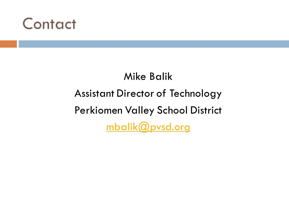Contact Mike Balik Assistant Director of Technology Perkiomen Valley School District mbalik@pvsd.org
