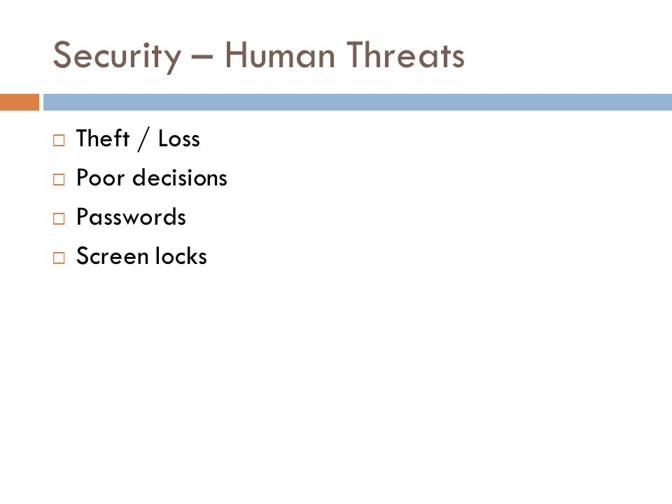 Security – Human Threats Theft / Loss Poor decisions Passwords Screen locks