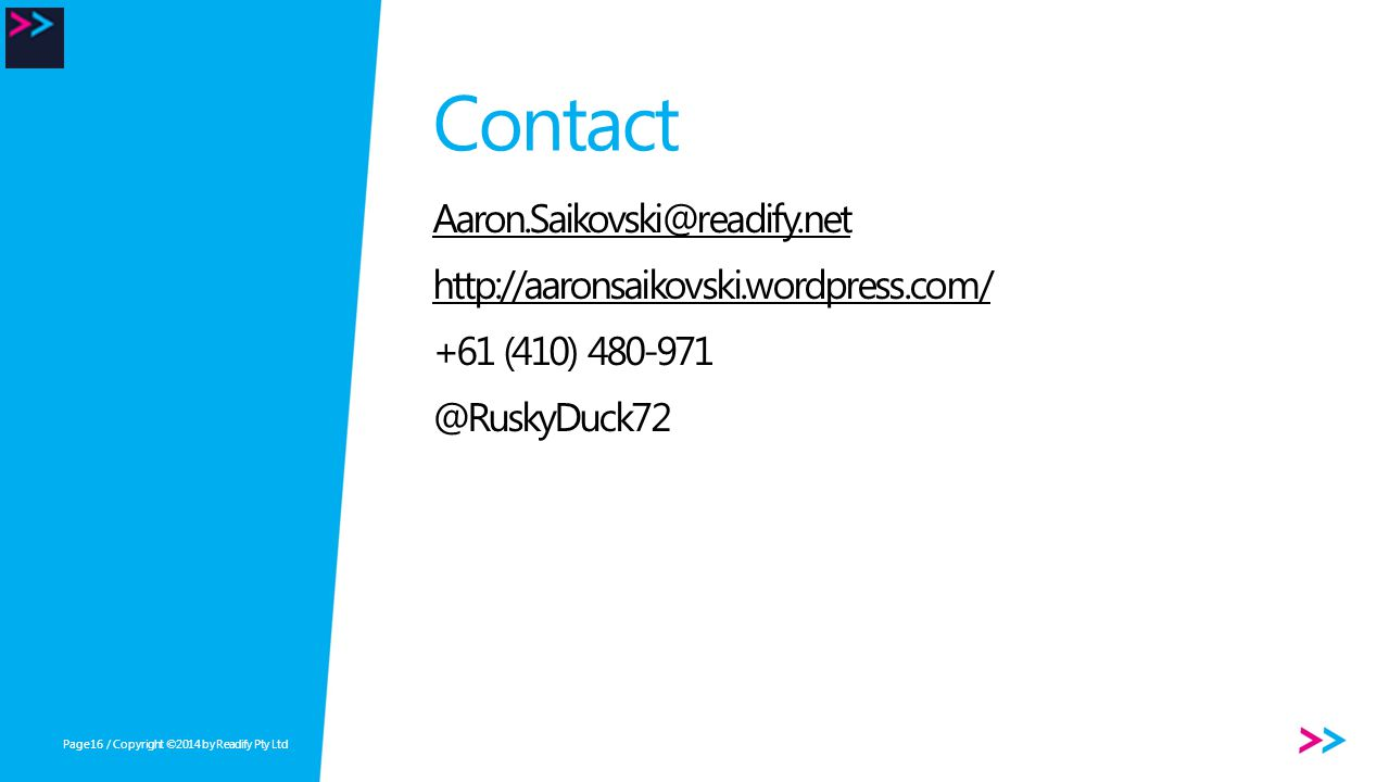 Page Contact Aaron.Saikovski@readify.net http://aaronsaikovski.wordpress.com/ +61 (410) 480-971 @RuskyDuck72 / Copyright ©2014 by Readify Pty Ltd16