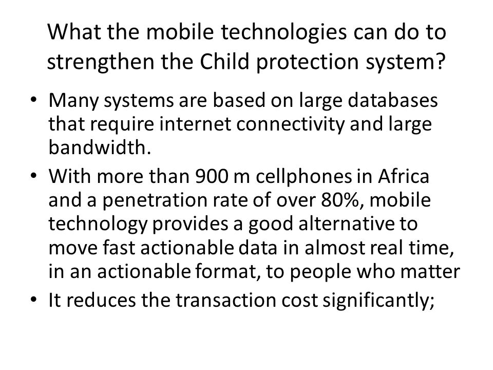 What the mobile technologies can do to strengthen the Child protection system.