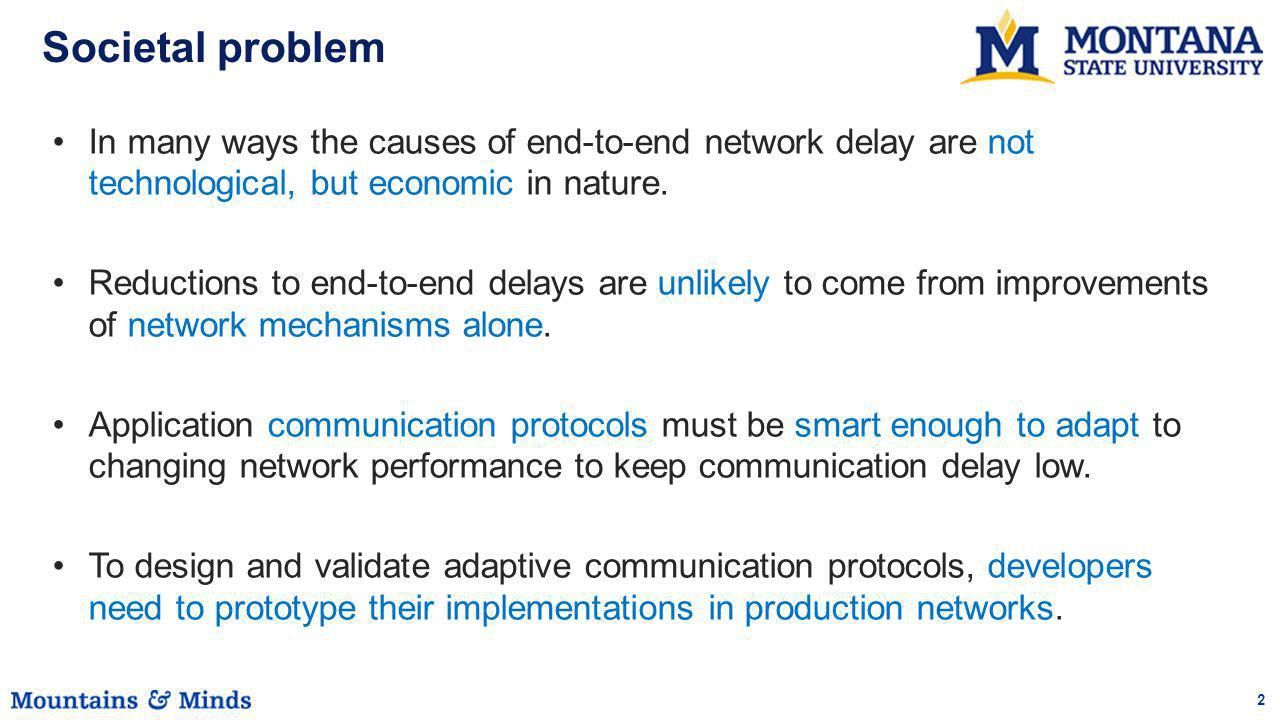 2 Societal problem In many ways the causes of end-to-end network delay are not technological, but economic in nature. Reductions to end-to-end delays