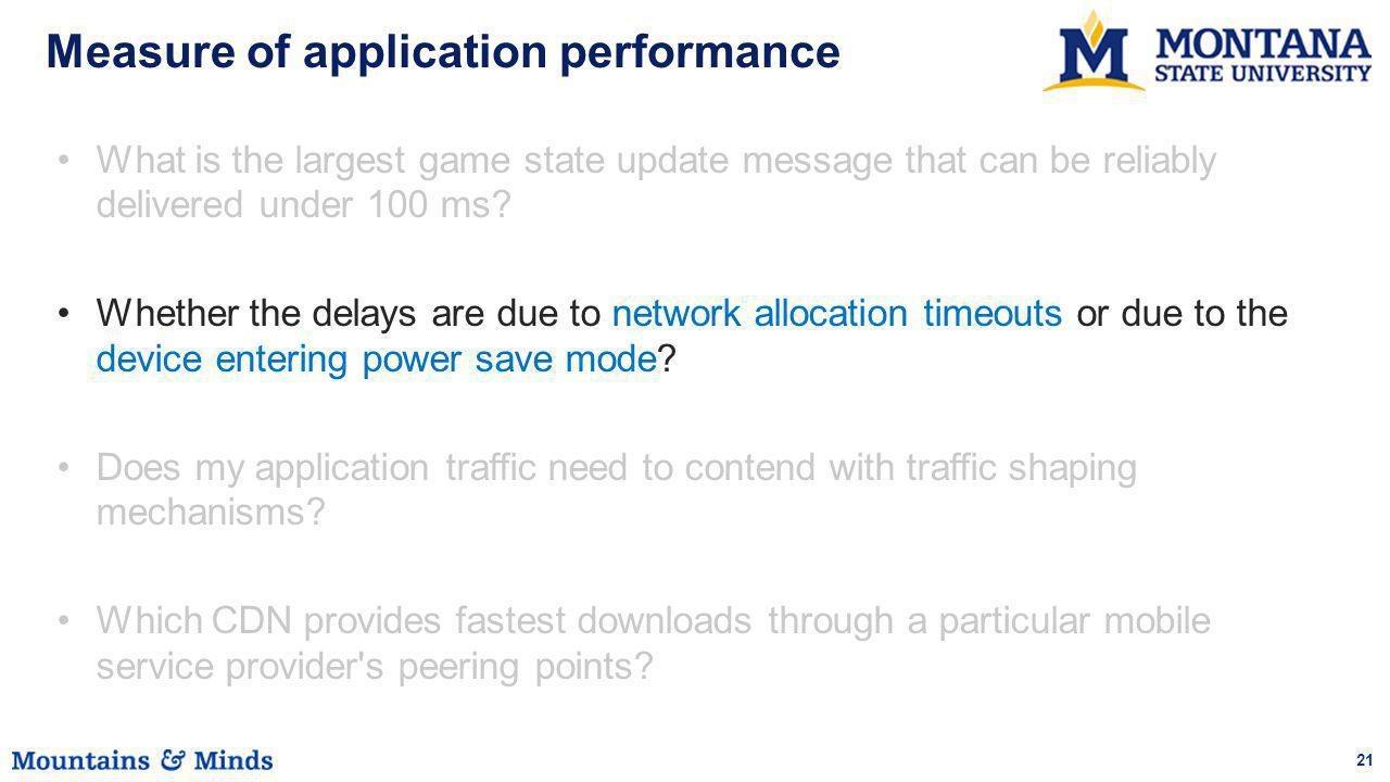 21 Measure of application performance What is the largest game state update message that can be reliably delivered under 100 ms? Whether the delays ar