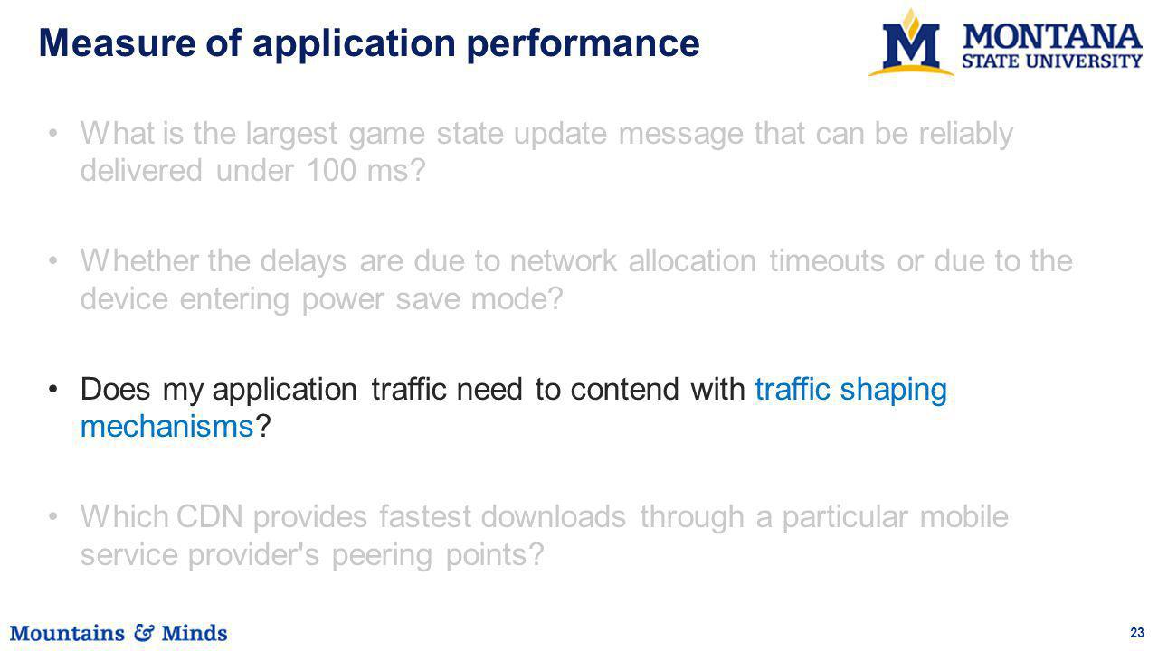 23 Measure of application performance What is the largest game state update message that can be reliably delivered under 100 ms? Whether the delays ar